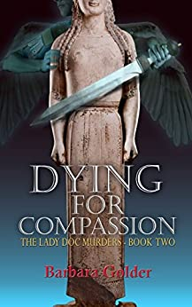 Dying for Compassion (The Lady Doc Murders Book 2) by [Golder, Dr. Barbara]