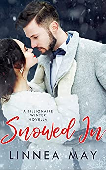 Snowed In: A Billionaire Winter Novella by [May, Linnea]