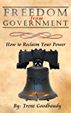 Freedom from Government; How to Reclaim Your Power