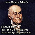 John Quincy Adam's Final Address | John Quincy Adams