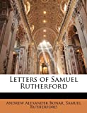 Letters of Samuel Rutherford, Andrew Alexander Bonar and Samuel Rutherford, 1144778174