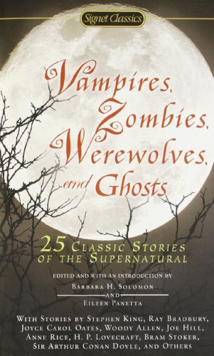 Vampires, Zombies, Werewolves and Ghosts: 25 Classic Stories of the Supernatural (Signet Classics)