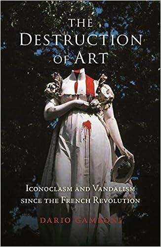 The Destruction Of Art: Iconoclasm And Vandalism Since The French Revolution por Dario Gamboni epub