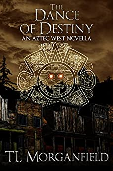 The Dance of Destiny (Aztec West Book 2) by [Morganfield, TL]