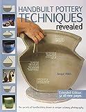Handbuilt Pottery Techniques Revealed: The Secrets of Handbuilding Shown in Unique Cutaway Photography