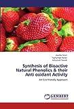 Synthesis of Bioactive Natural Phenolics and Their Anti Oxidant Activity, Aastha Shori and Yashumati Ratan, 3845437790