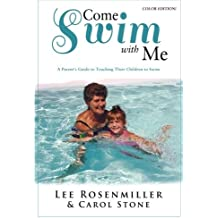 Come Swim with Me (Color Edition): A Parent's Guide to Teaching their Children How to Swim by Rosenmiller Lee Stone Carol (2013-03-06) Paperback
