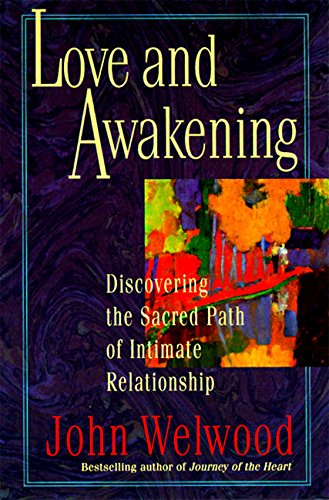 Love and Awakening: Discovering the Sacred Path of Intimate Relationship
