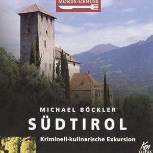 Südtirol: Kriminell-kulinarische Exkursion (Mords-Genuss) Hörbuch