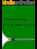 Três Malas Verdes Para Um Homem Solitário
