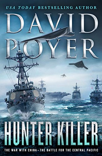 Hunter Killer: The War with China - The Battle for the Central Pacific (Dan Lenson Novels) by [Poyer, David]