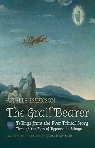 The Grail Bearer: Tellings From The Ever Primal Story: Through The Eyes Of Repanse De Schoye