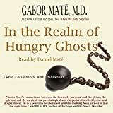 #7: In the Realm of Hungry Ghosts: Close Encounters with Addiction
