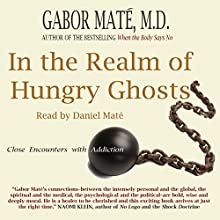 In the Realm of Hungry Ghosts: Close Encounters with Addiction Audiobook by Gabor Maté Narrated by Daniel Maté