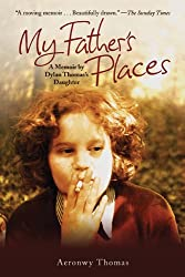 My Father's Places: A Memoir by Dylan Thomas's Daughter