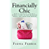 Financially Chic: Live a luxurious life on a budget, learn to love managing money, and grow your wealth