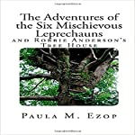 The Adventures of the Six Mischievous Leprechauns: And Robbie Anderson's Tree House | Paula M. Ezop