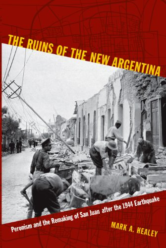 The Ruins of the New Argentina: Peronism and the Remaking of San Juan after the 1944 Earthquake