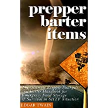 Prepper Barter Items: Ultimate Prepper Barter Items : Stockpile and Barter Handbook for Emergency Food Storage & Survival in SHTF Situation