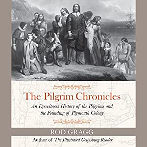 The Pilgrim Chronicles: An Eyewitness History of the Pilgrims and the Founding of Plymouth Colony Audiobook