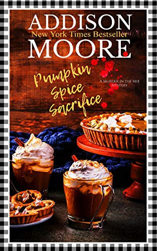 Pumpkin Spice Sacrifice: A Cozy Mystery (MURDER IN THE MIX Book 3) by [Moore, Addison]