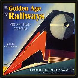 Golden Age of Railways 2012 Calendar: Vintage Train Posters