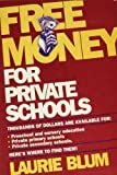 Free Money for Private Schools, Laurie Blum, 0671745913