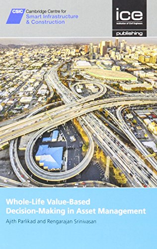 Whole-Life Value Based Decision Making in Asset Management [CSIC Series] (Cambridge Centre for Smart Infrastructure & Construction)