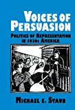Voices of Persuasion : Politics of Representation in 1930s America, Staub, Michael E., 0521453909