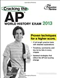 Cracking the AP World History Exam, 2013 Edition, Princeton Review, 0307944913