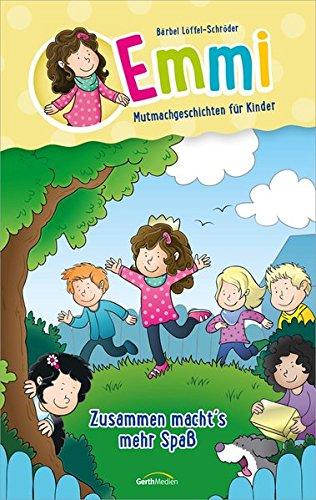 Emmi: Zusammen macht's mehr Spaß: Mutmachgeschichten für Kinder.