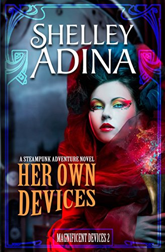 Her Own Devices: A steampunk adventure novel (Magnificent Devices, Book Two) Shelley Adina