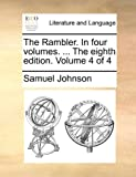 The Rambler in Four Volumes the Eighth Edition Volume 4, Samuel Johnson, 1170124402