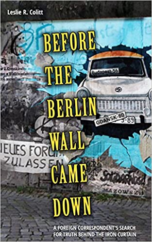 Download online Before the Berlin Wall Came Down: A Foreign Correspondent's Search For Truth Behind the Iron Curtain PDF