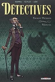 Détectives, tome 3 : Ernest Patisson - Hantée par Herik Hanna
