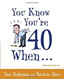 You Know You're 40 When..., Ann Hodgman and Patricia Marx, 0767917391