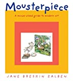 img - for Mousterpiece: A Mouse-Sized Guide to Modern Art book / textbook / text book