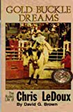 Gold Buckle Dreams, The Rodeo Life Story of Chris LeDoux, David G. Brown, 0941875083