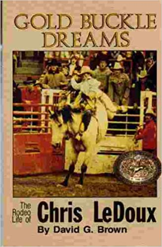 The Rodeo Life of Chris Ledoux. Gold Buckle Dreams