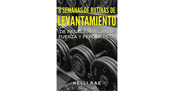 Amazon.com: 8 Semanas de Rutinas de Levantamiento de Pesas para Ganar Fuerza y Perder Peso (Spanish Edition) eBook: Kelli Rae, VITO JESUS PARADISO ESPINOZA: ...