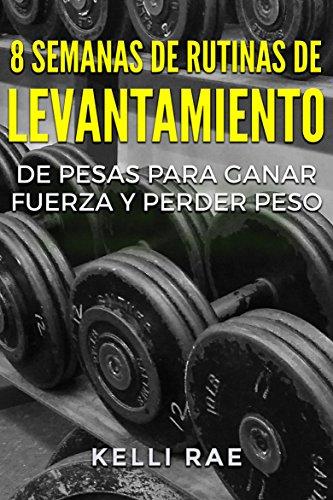 8 Semanas de Rutinas de Levantamiento de Pesas para Ganar Fuerza y Perder Peso (Spanish