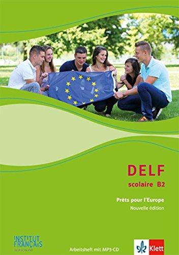 DELF scolaire B2: Prêts pour l'Europe - Nouvelle édition. Arbeitsheft mit MP3-CD