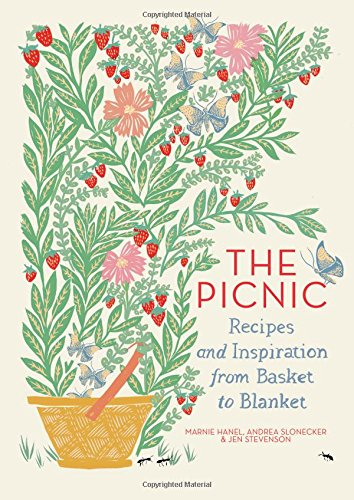 The Picnic: Recipes and Inspiration from Basket to Blanket by Marnie Hanel, Andrea Slonecker, Jen Stevenson