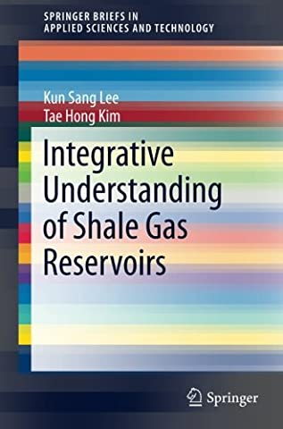 Integrative Understanding of Shale Gas Reservoirs (SpringerBriefs in Applied Sciences and (Horizontal Well Technology)