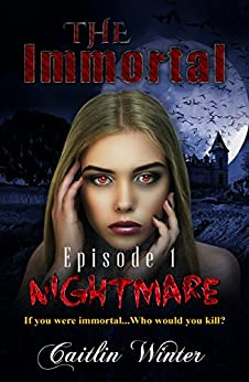 The Immortal: Episode 1 - Nightmare by [Winter, Caitlin]