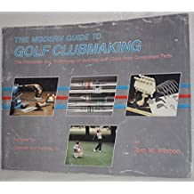 The modern guide to golf clubmaking: The principles and techniques of building golf clubs from component parts by Tom W Wishon (1987-05-03)