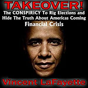 Takeover! The Conspiracy to Rig Elections and Hide the Truth About America's Coming Financial Crisis Audiobook