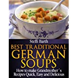 Best Traditional German Soups - How to make Grandmother´s Recipes Quick, Easy and Delicious