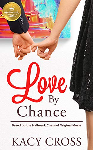 Love By Chance: Based On the Hallmark Channel Original Movie by [Cross, Kacy]
