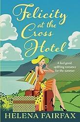 Felicity at the Cross Hotel: A feel good romance